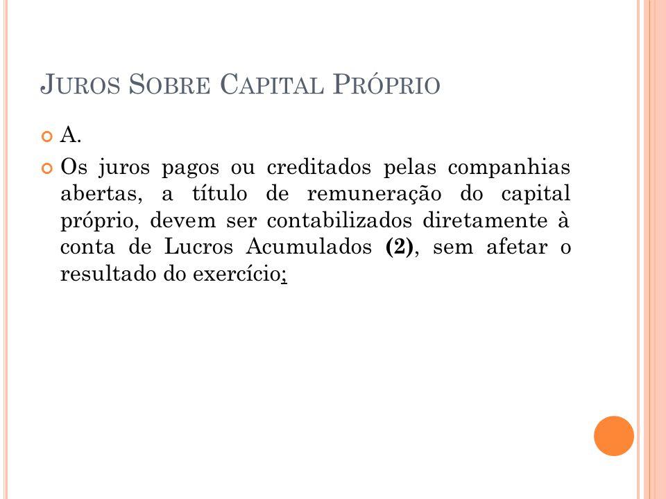 J UROS S OBRE C APITAL P RÓPRIO A. Os juros pagos ou creditados pelas companhias abertas, a título de remuneração do capital próprio, devem ser contab