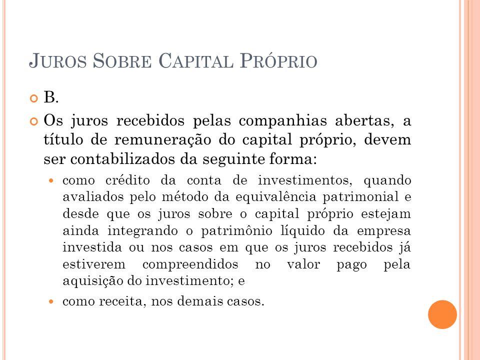 J UROS S OBRE C APITAL P RÓPRIO B. Os juros recebidos pelas companhias abertas, a título de remuneração do capital próprio, devem ser contabilizados d