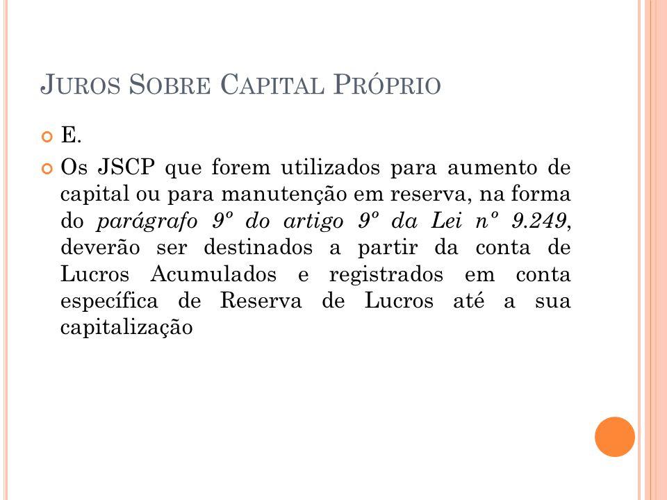 J UROS S OBRE C APITAL P RÓPRIO E. Os JSCP que forem utilizados para aumento de capital ou para manutenção em reserva, na forma do parágrafo 9º do art