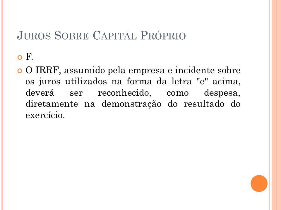 J UROS S OBRE C APITAL P RÓPRIO F. O IRRF, assumido pela empresa e incidente sobre os juros utilizados na forma da letra