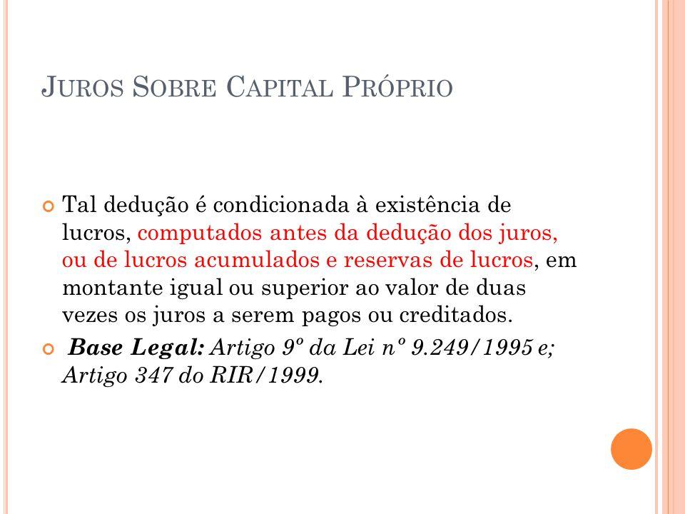 J UROS S OBRE C APITAL P RÓPRIO Tal dedução é condicionada à existência de lucros, computados antes da dedução dos juros, ou de lucros acumulados e re