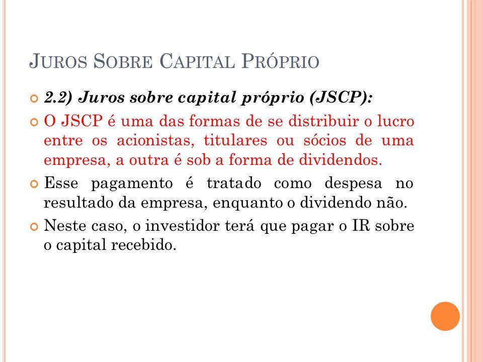 J UROS S OBRE C APITAL P RÓPRIO 2.2) Juros sobre capital próprio (JSCP): O JSCP é uma das formas de se distribuir o lucro entre os acionistas, titular