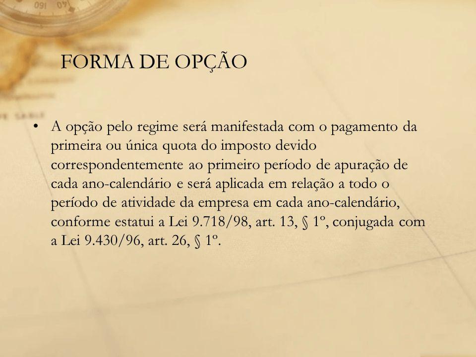 FORMA DE OPÇÃO A opção pelo regime será manifestada com o pagamento da primeira ou única quota do imposto devido correspondentemente ao primeiro perío