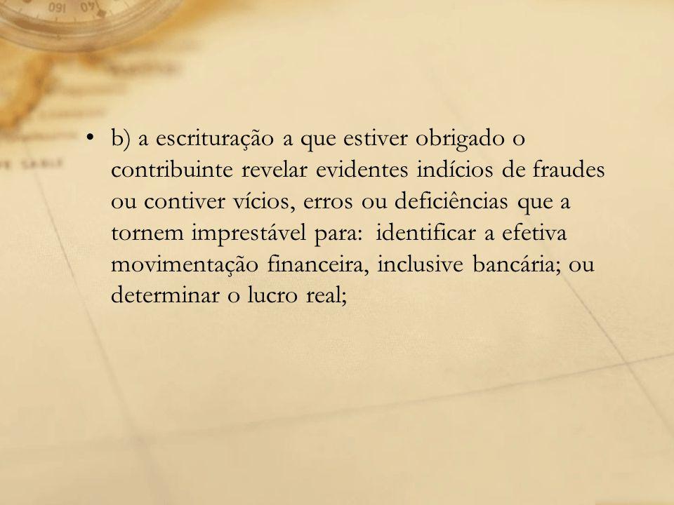 b) a escrituração a que estiver obrigado o contribuinte revelar evidentes indícios de fraudes ou contiver vícios, erros ou deficiências que a tornem i