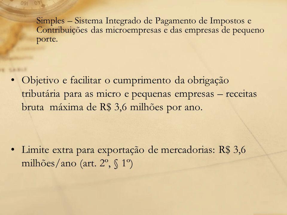 Simples – Sistema Integrado de Pagamento de Impostos e Contribuições das microempresas e das empresas de pequeno porte. Objetivo e facilitar o cumprim