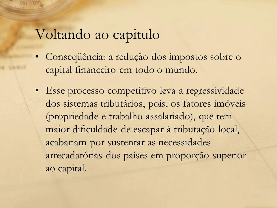 Voltando ao capitulo Conseqüência: a redução dos impostos sobre o capital financeiro em todo o mundo. Esse processo competitivo leva a regressividade