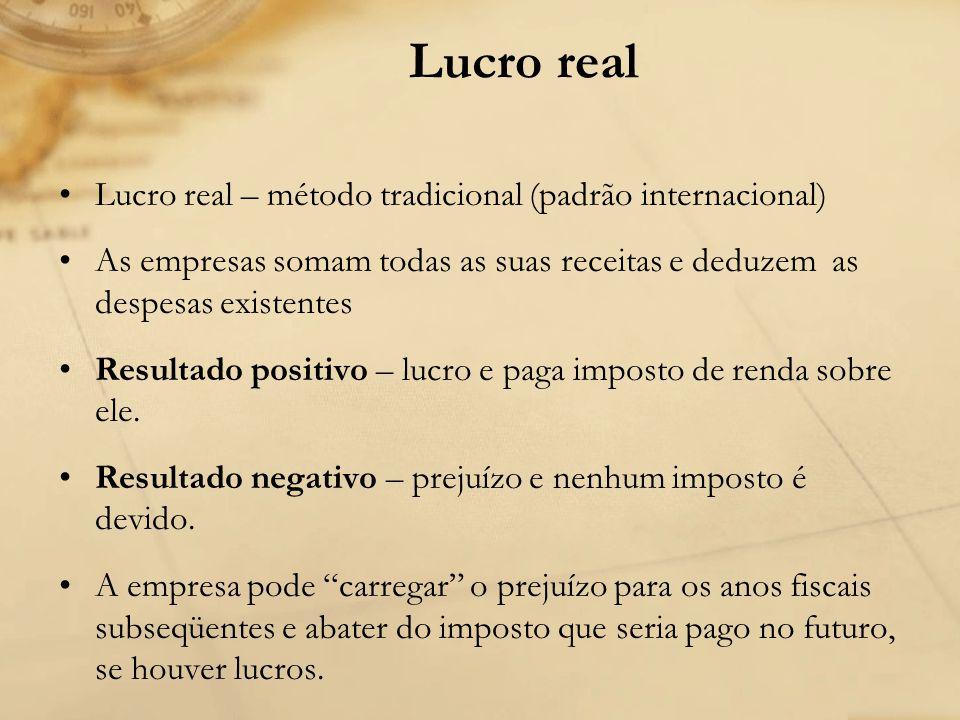 Lucro real Lucro real – método tradicional (padrão internacional) As empresas somam todas as suas receitas e deduzem as despesas existentes Resultado