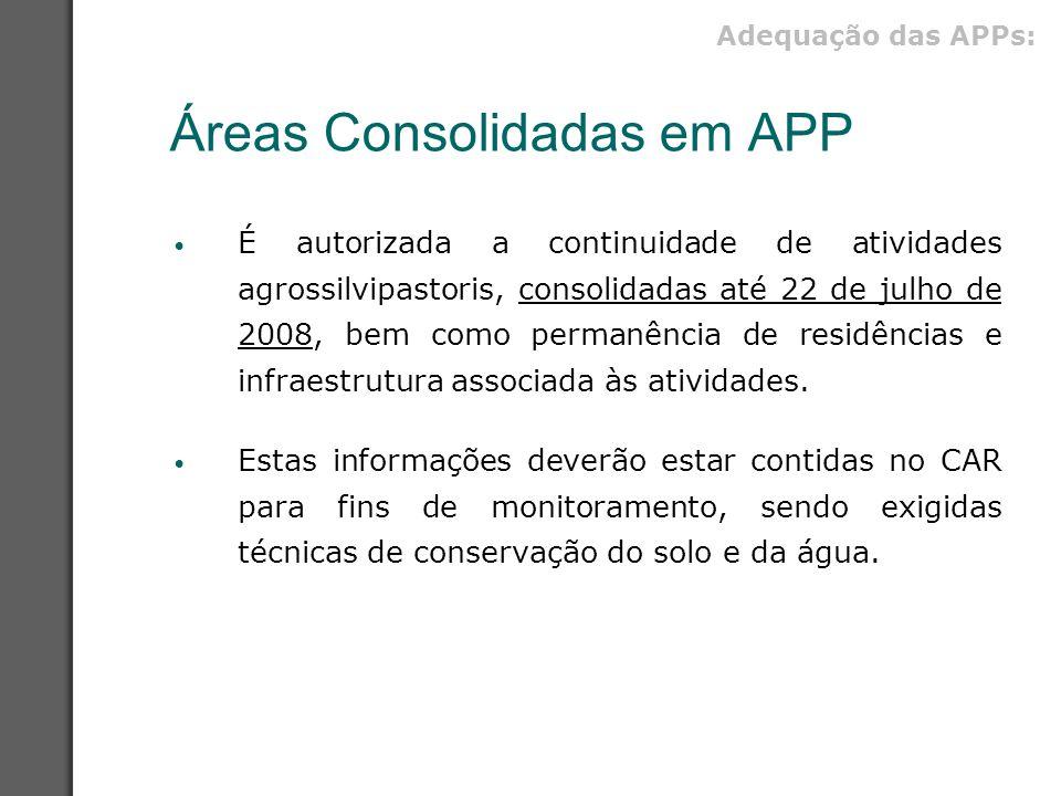 Áreas Consolidadas em APP É autorizada a continuidade de atividades agrossilvipastoris, consolidadas até 22 de julho de 2008, bem como permanência de