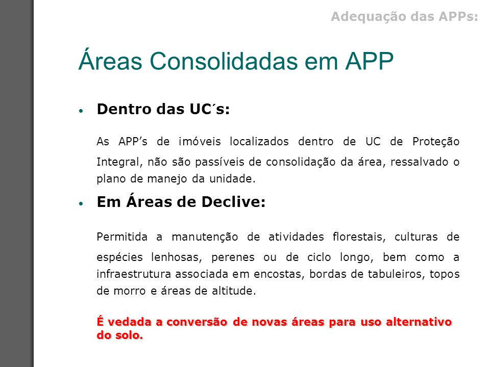 Áreas Consolidadas em APP Dentro das UC´s: As APP's de imóveis localizados dentro de UC de Proteção Integral, não são passíveis de consolidação da áre