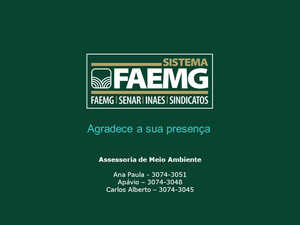 Agradece a sua presença Assessoria de Meio Ambiente Ana Paula - 3074-3051 Apávio – 3074-3048 Carlos Alberto – 3074-3045