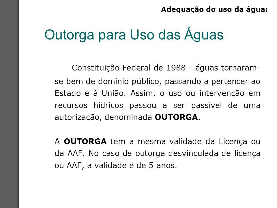 Outorga para Uso das Águas Constituição Federal de 1988 - águas tornaram- se bem de domínio público, passando a pertencer ao Estado e à União. Assim,