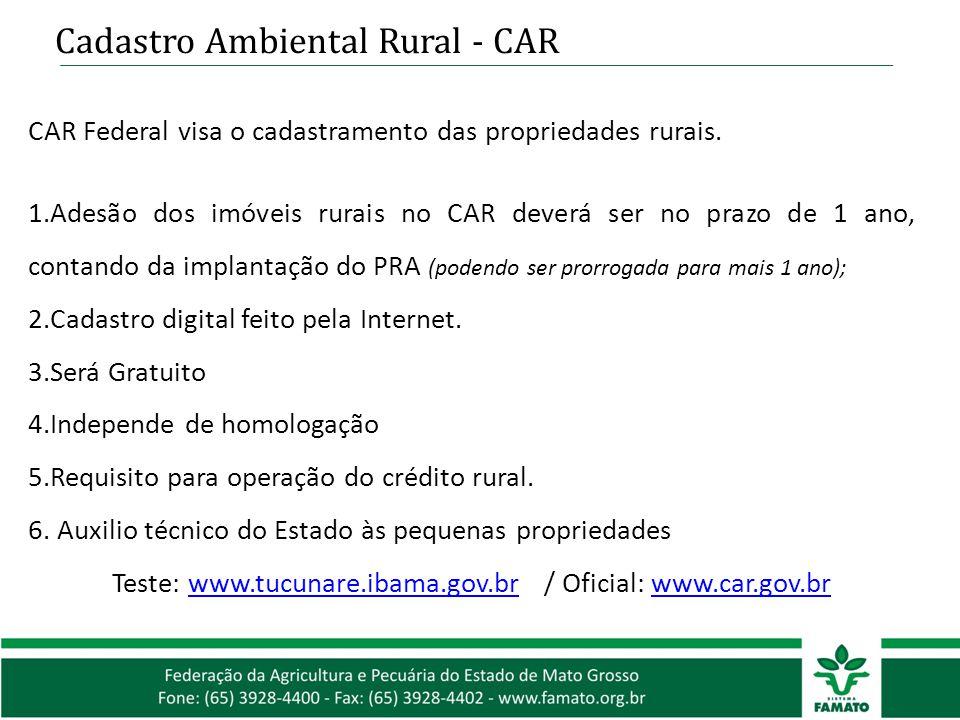 Cadastro Ambiental Rural - CAR CAR Federal visa o cadastramento das propriedades rurais. 1.Adesão dos imóveis rurais no CAR deverá ser no prazo de 1 a