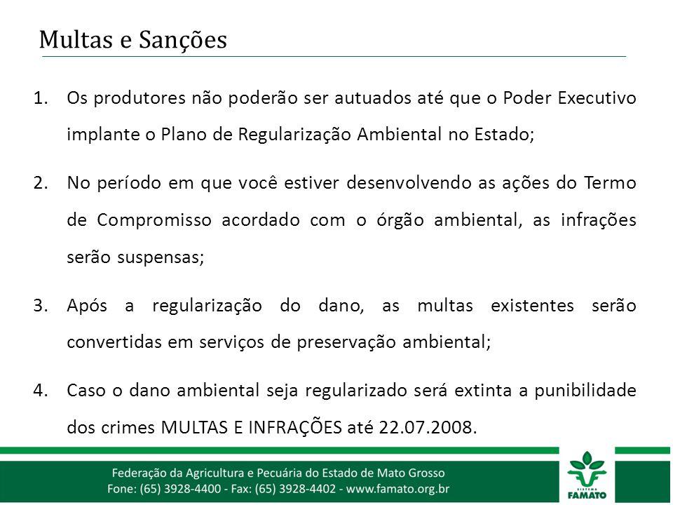 Multas e Sanções 1.Os produtores não poderão ser autuados até que o Poder Executivo implante o Plano de Regularização Ambiental no Estado; 2.No períod