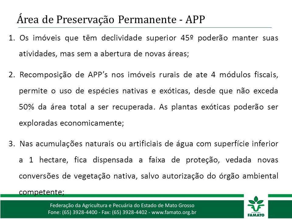 Área de Preservação Permanente - APP 1.Os imóveis que têm declividade superior 45º poderão manter suas atividades, mas sem a abertura de novas áreas;