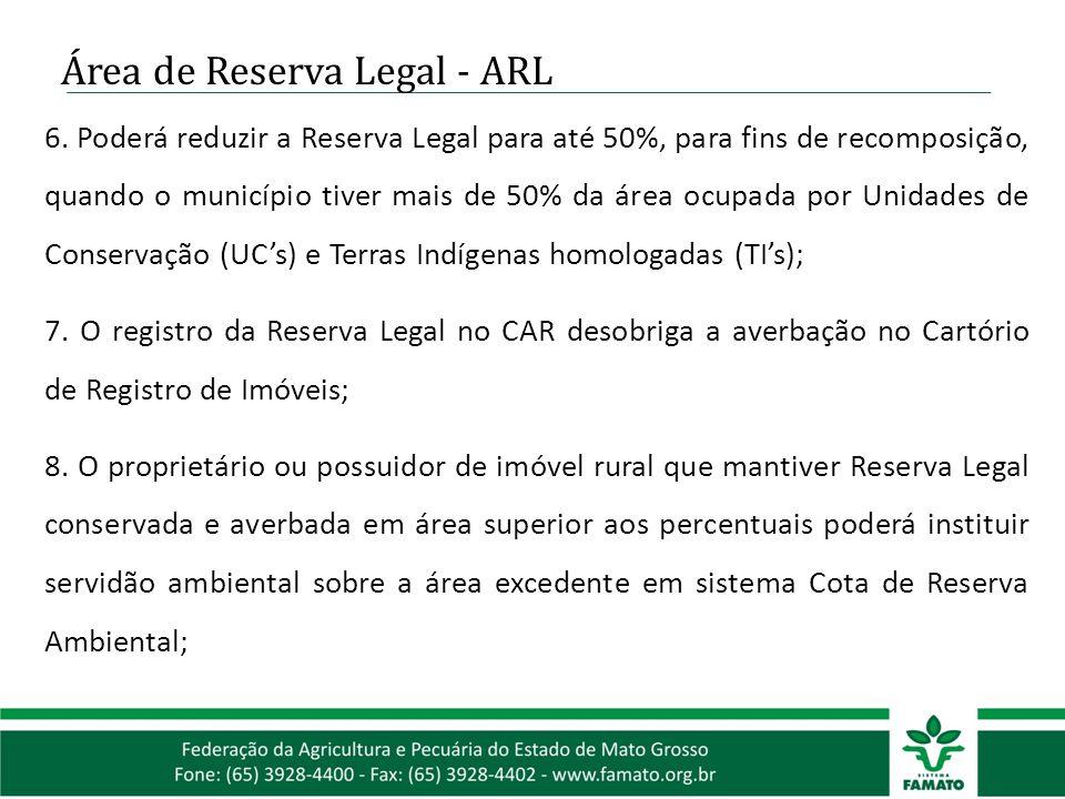 6. Poderá reduzir a Reserva Legal para até 50%, para fins de recomposição, quando o município tiver mais de 50% da área ocupada por Unidades de Conser