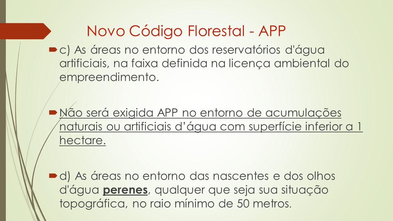  c) As áreas no entorno dos reservatórios d água artificiais, na faixa definida na licença ambiental do empreendimento.