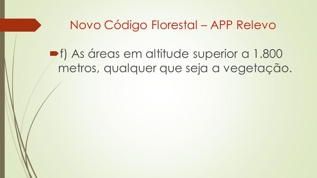  f) As áreas em altitude superior a 1.800 metros, qualquer que seja a vegetação.