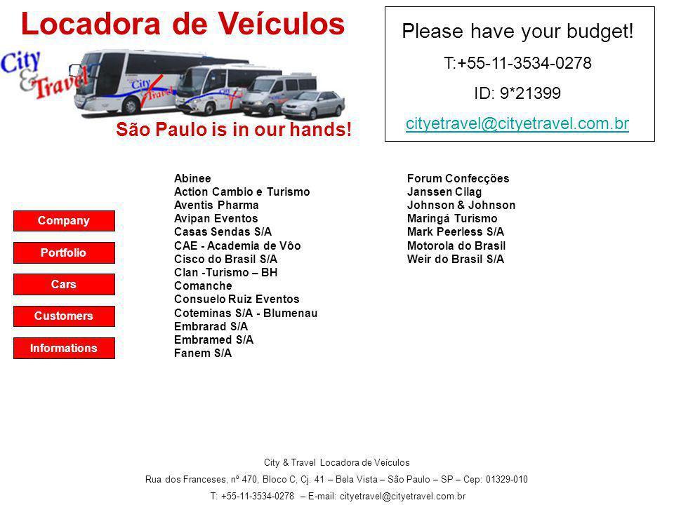City & Travel Locadora de Veículos Rua dos Franceses, nº 470, Bloco C, Cj. 41 – Bela Vista – São Paulo – SP – Cep: 01329-010 T: +55-11-3534-0278 – E-m