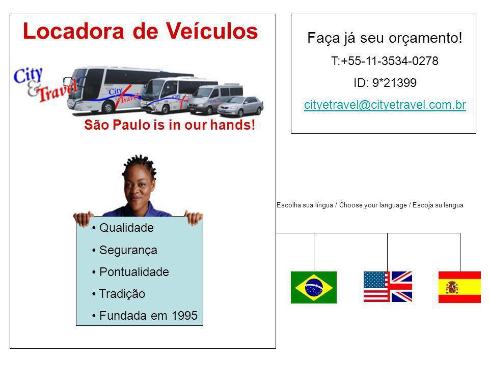 Locadora de Veículos São Paulo is in our hands! Qualidade Segurança Pontualidade Tradição Fundada em 1995 Escolha sua língua / Choose your language /