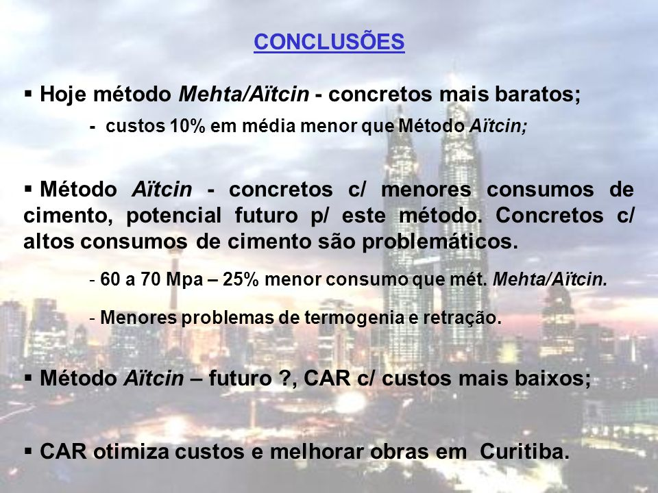 CONCLUSÕES  Hoje método Mehta/Aïtcin - concretos mais baratos; - custos 10% em média menor que Método Aïtcin;  Método Aïtcin - concretos c/ menores