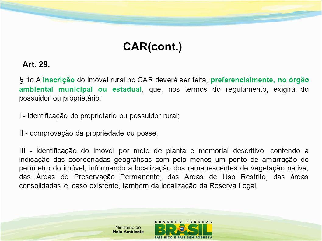 § 1o A inscrição do imóvel rural no CAR deverá ser feita, preferencialmente, no órgão ambiental municipal ou estadual, que, nos termos do regulamento,