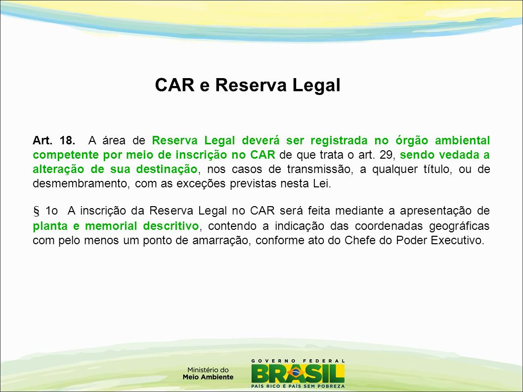 Art. 18. A área de Reserva Legal deverá ser registrada no órgão ambiental competente por meio de inscrição no CAR de que trata o art. 29, sendo vedada