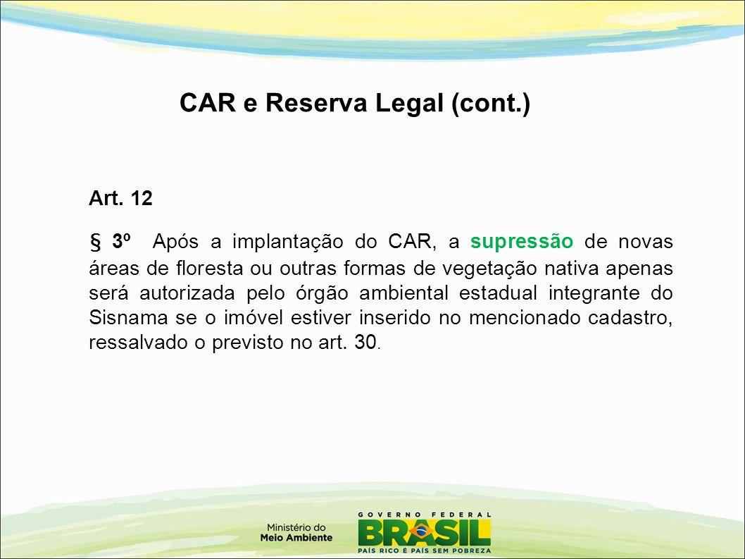 Art. 12 § 3º Após a implantação do CAR, a supressão de novas áreas de floresta ou outras formas de vegetação nativa apenas será autorizada pelo órgão