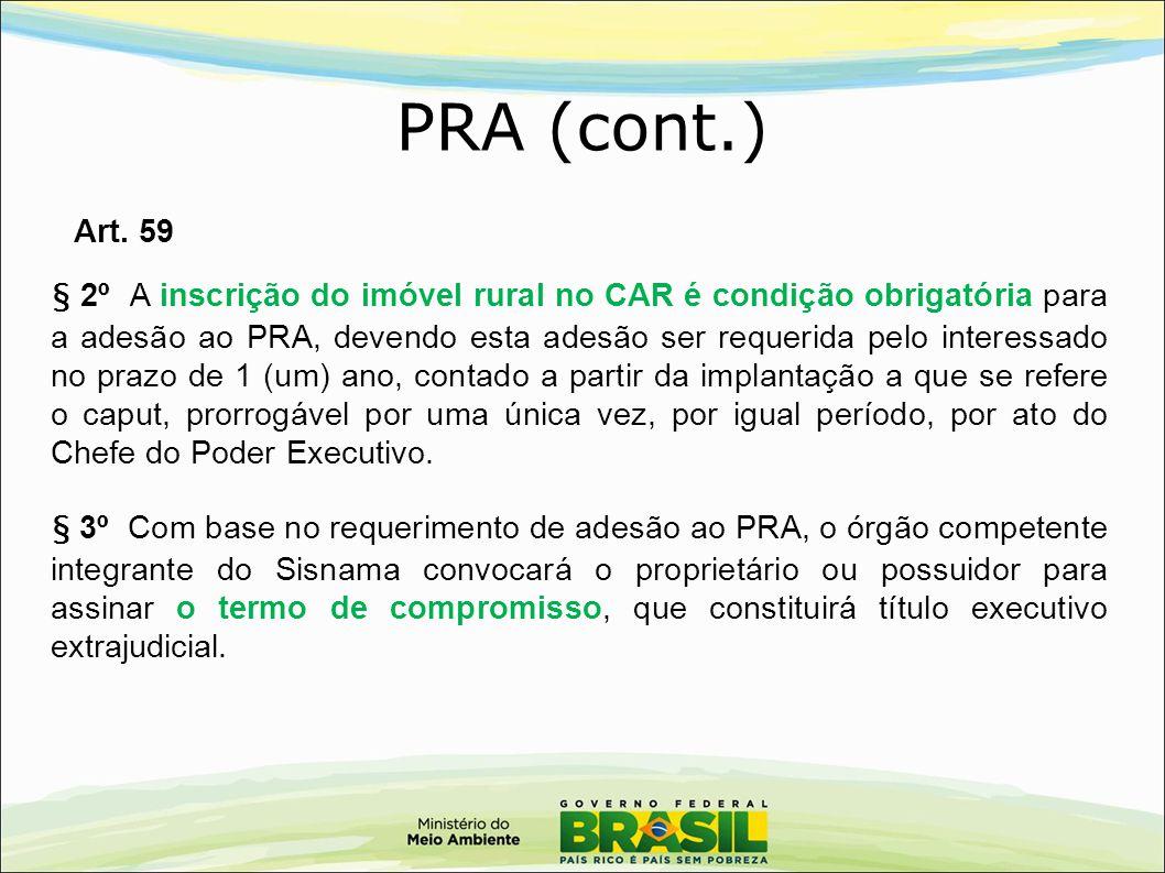 § 2º A inscrição do imóvel rural no CAR é condição obrigatória para a adesão ao PRA, devendo esta adesão ser requerida pelo interessado no prazo de 1