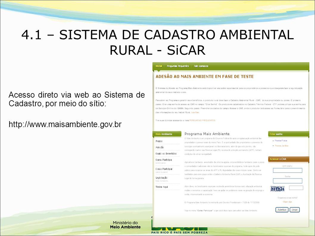 4.1 – SISTEMA DE CADASTRO AMBIENTAL RURAL - SiCAR Acesso direto via web ao Sistema de Cadastro, por meio do sítio: http://www.maisambiente.gov.br