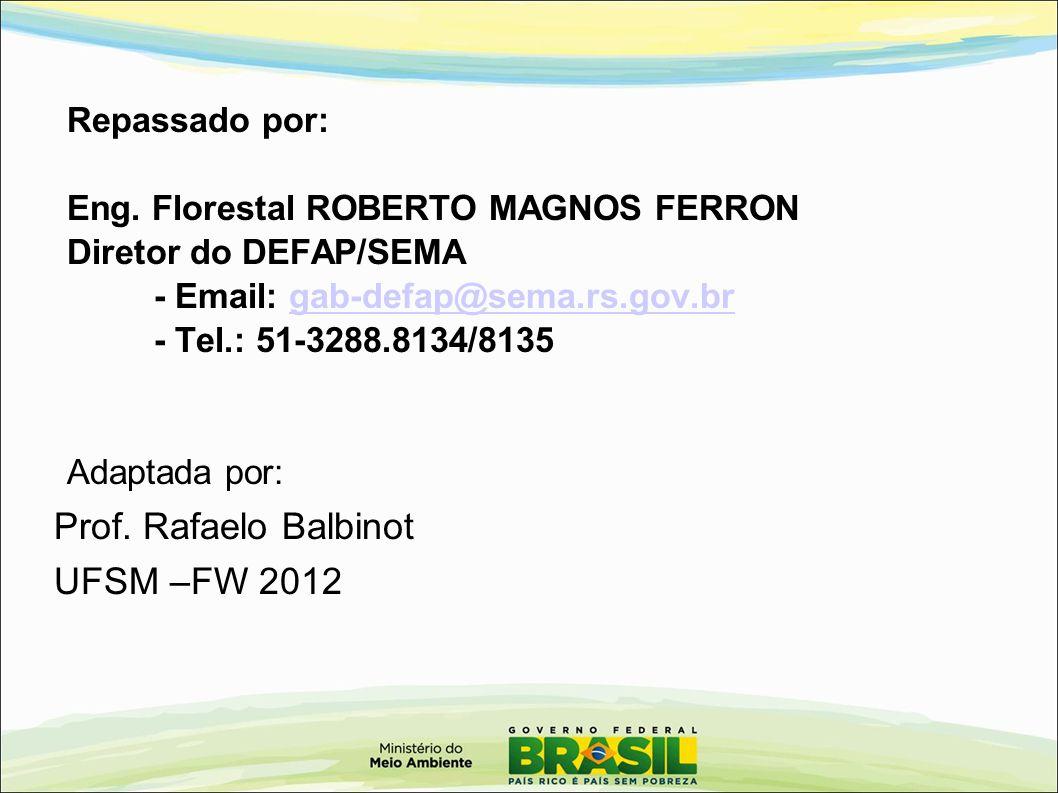 Repassado por: Eng. Florestal ROBERTO MAGNOS FERRON Diretor do DEFAP/SEMA - Email: gab-defap@sema.rs.gov.brgab-defap@sema.rs.gov.br - Tel.: 51-3288.81