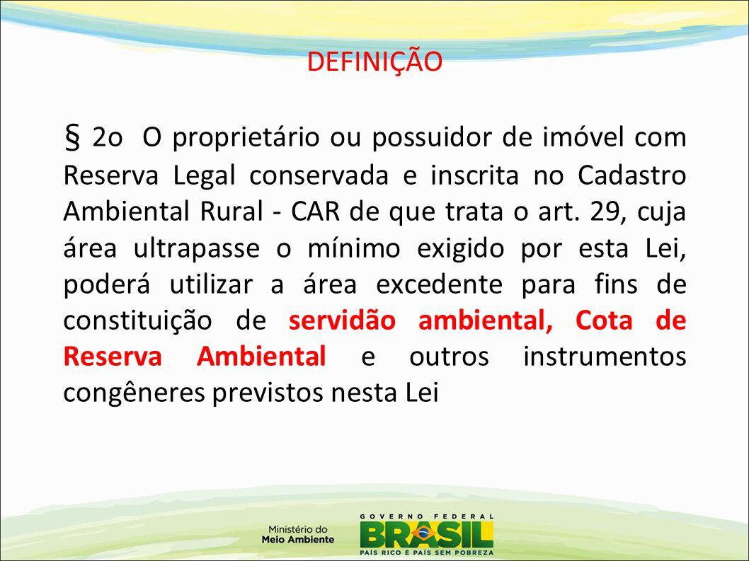 DEFINIÇÃO § 2o O proprietário ou possuidor de imóvel com Reserva Legal conservada e inscrita no Cadastro Ambiental Rural - CAR de que trata o art. 29,