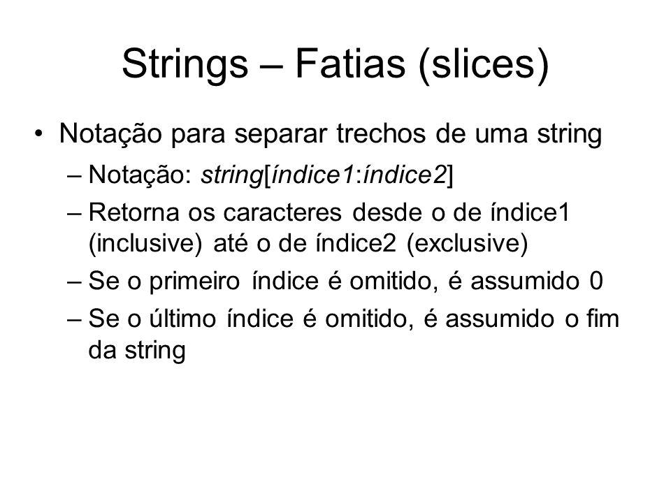 Strings – Fatias (slices) Notação para separar trechos de uma string –Notação: string[índice1:índice2] –Retorna os caracteres desde o de índice1 (incl