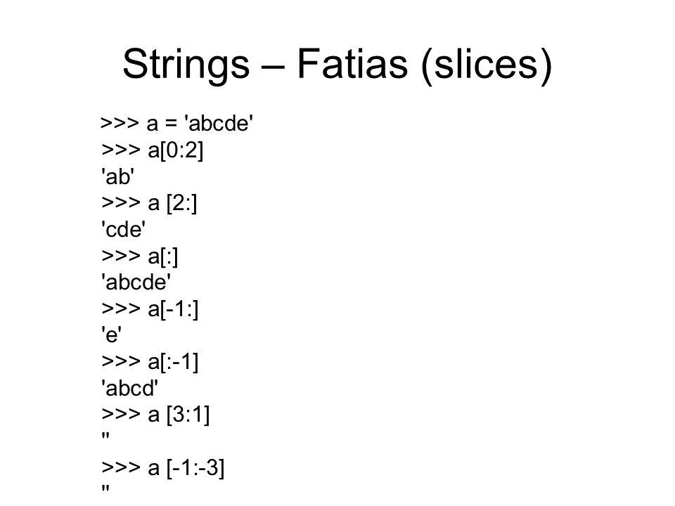 Strings – Fatias (slices) >>> a = 'abcde' >>> a[0:2] 'ab' >>> a [2:] 'cde' >>> a[:] 'abcde' >>> a[-1:] 'e' >>> a[:-1] 'abcd' >>> a [3:1] '' >>> a [-1: