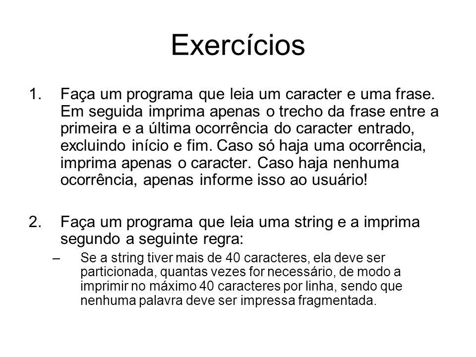 Exercícios 1.Faça um programa que leia um caracter e uma frase. Em seguida imprima apenas o trecho da frase entre a primeira e a última ocorrência do