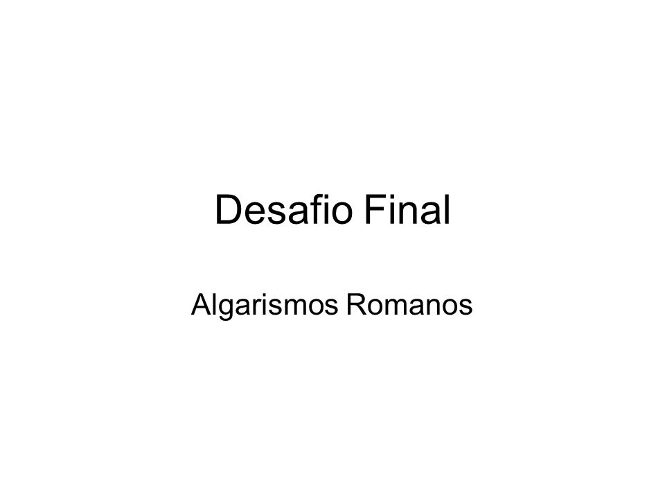 Desafio Final Algarismos Romanos