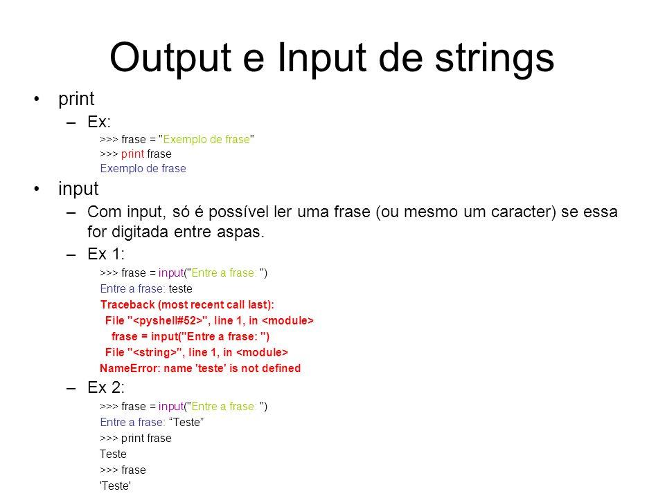 Output e Input de strings print –Ex: >>> frase =