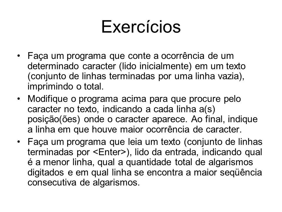 Exercícios Faça um programa que conte a ocorrência de um determinado caracter (lido inicialmente) em um texto (conjunto de linhas terminadas por uma l