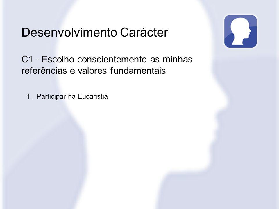 1.Participar na Eucaristia Desenvolvimento Carácter C1 - Escolho conscientemente as minhas referências e valores fundamentais