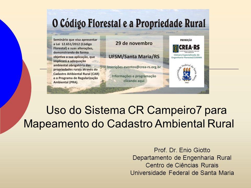 Prof. Dr. Enio Giotto Departamento de Engenharia Rural Centro de Ciências Rurais Universidade Federal de Santa Maria Uso do Sistema CR Campeiro7 para