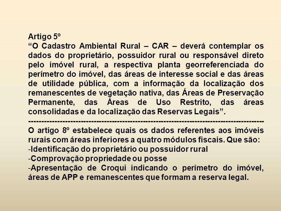 """Artigo 5º """"O Cadastro Ambiental Rural – CAR – deverá contemplar os dados do proprietário, possuidor rural ou responsável direto pelo imóvel rural, a r"""