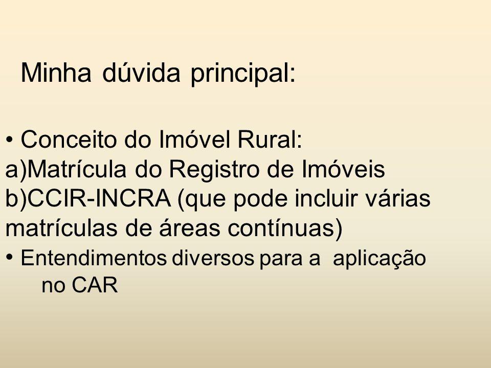 Minha dúvida principal: Conceito do Imóvel Rural: a)Matrícula do Registro de Imóveis b)CCIR-INCRA (que pode incluir várias matrículas de áreas contínu