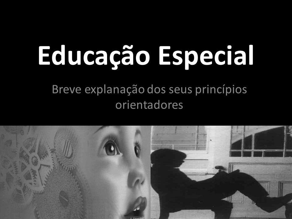 Educação Especial Breve explanação dos seus princípios orientadores