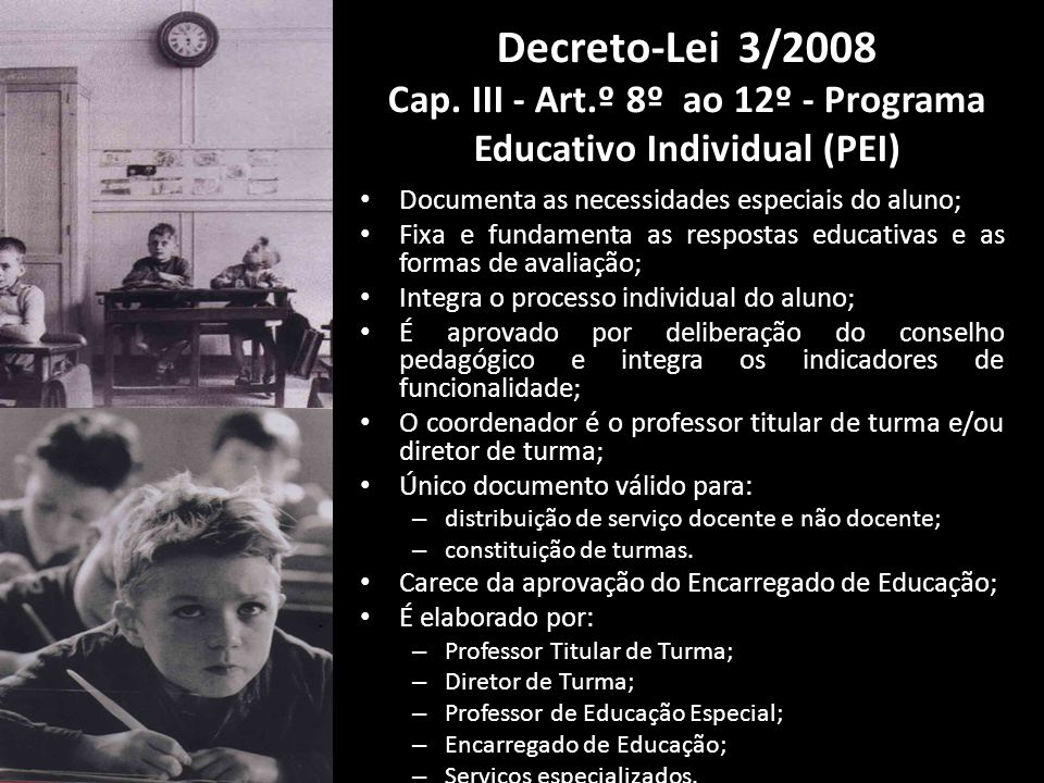 Decreto-Lei 3/2008 Cap. III - Art.º 8º ao 12º - Programa Educativo Individual (PEI) Documenta as necessidades especiais do aluno; Fixa e fundamenta as