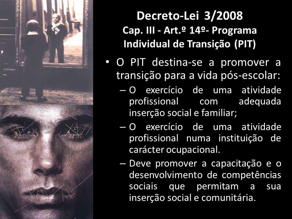 O PIT destina-se a promover a transição para a vida pós-escolar: – O exercício de uma atividade profissional com adequada inserção social e familiar; – O exercício de uma atividade profissional numa instituição de carácter ocupacional.