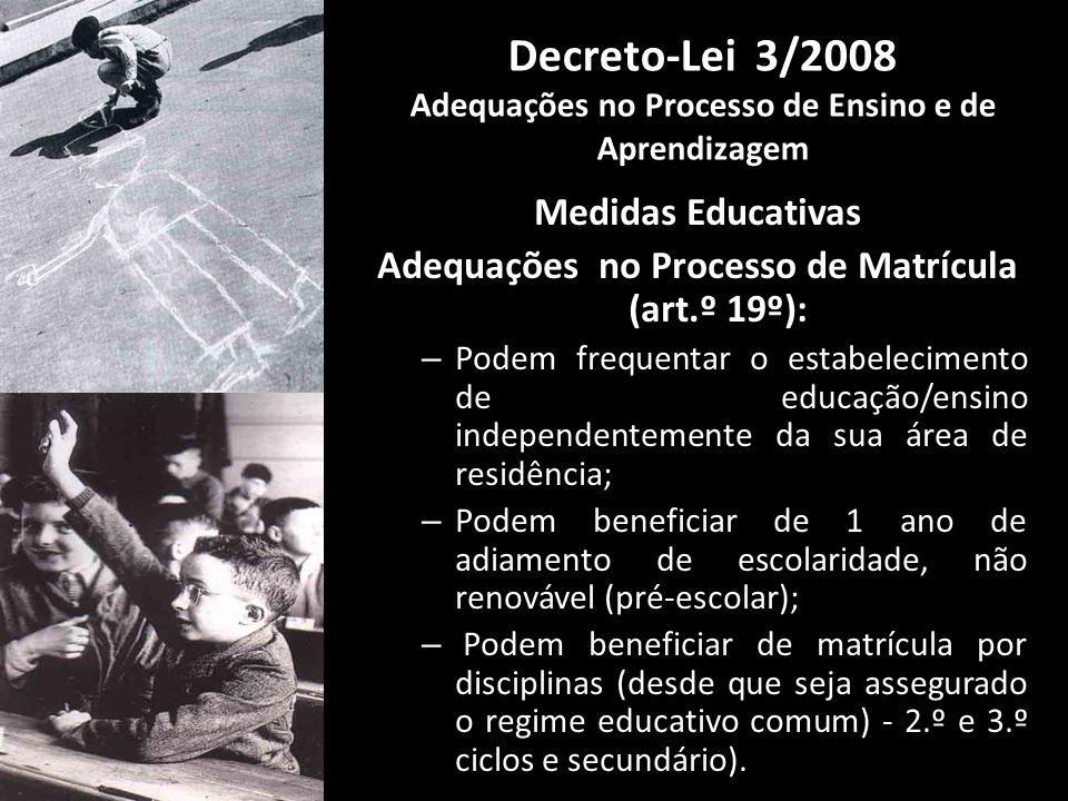 Medidas Educativas Adequações no Processo de Matrícula (art.º 19º): – Podem frequentar o estabelecimento de educação/ensino independentemente da sua á