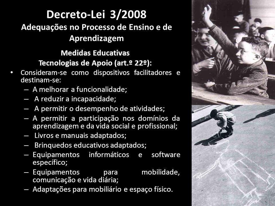 Medidas Educativas Tecnologias de Apoio (art.º 22º): Consideram-se como dispositivos facilitadores e destinam-se: – A melhorar a funcionalidade; – A r