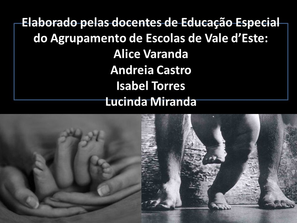 Elaborado pelas docentes de Educação Especial do Agrupamento de Escolas de Vale d'Este: Alice Varanda Andreia Castro Isabel Torres Lucinda Miranda
