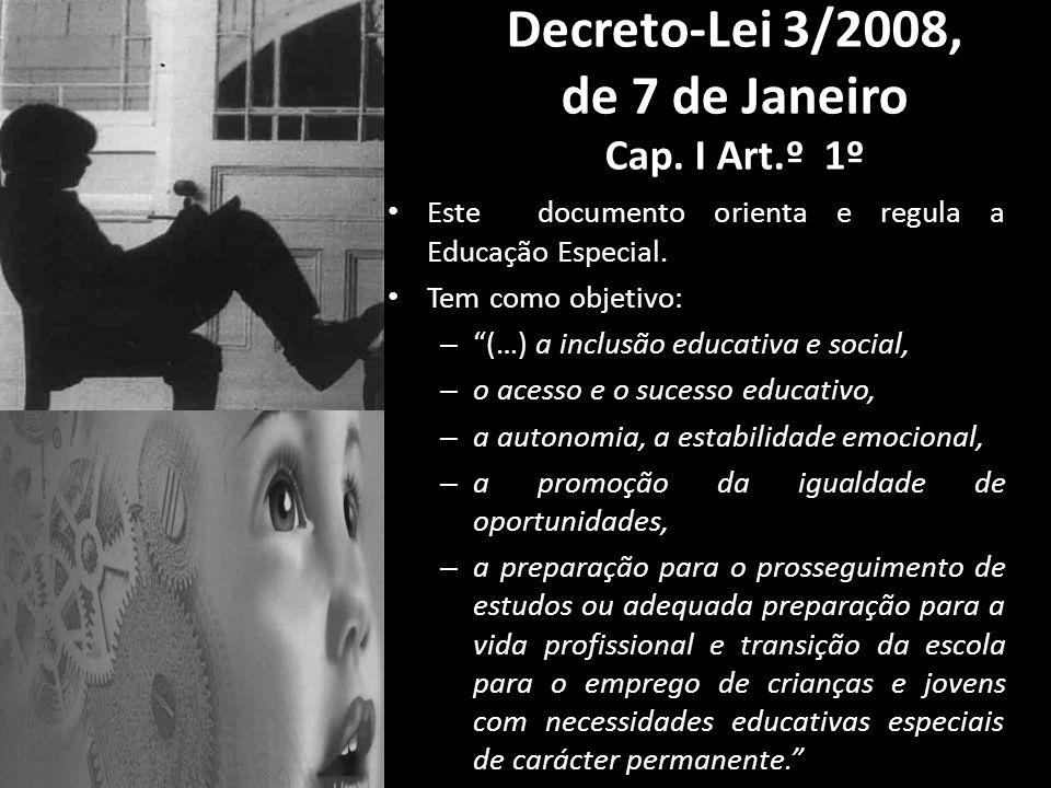 Decreto-Lei 3/2008, de 7 de Janeiro Cap. I Decreto-Lei 3/2008, de 7 de Janeiro Cap. I Art.º 1º Este documento orienta e regula a Educação Especial. Te