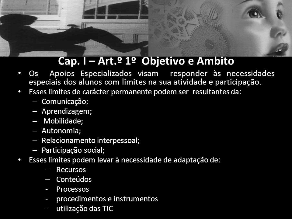 Cap. I – Art.º 1º Objetivo e Âmbito Os Apoios Especializados visam responder às necessidades especiais dos alunos com limites na sua atividade e parti