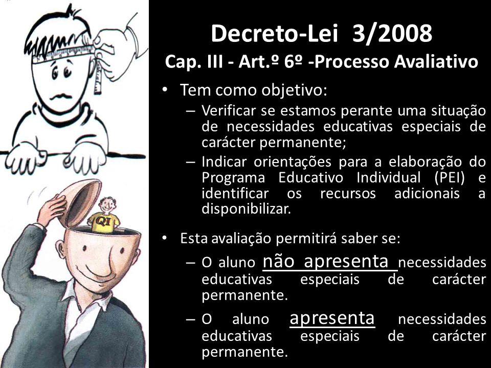 Tem como objetivo: – Verificar se estamos perante uma situação de necessidades educativas especiais de carácter permanente; – Indicar orientações para